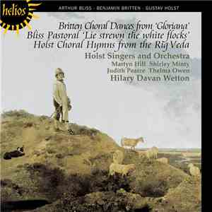 Arthur Bliss · Benjamin Britten · Gustav Holst - Martyn Hill, Shirley Minty, Judith Pearce, Thelma Owen, The Holst Singers And Orchestra, Hilary Davan Wetton - Choral Dances From 'Gloriana'; Pastoral 'Lie Strewn The White Flocks'; Choral Hymns From The Ri download